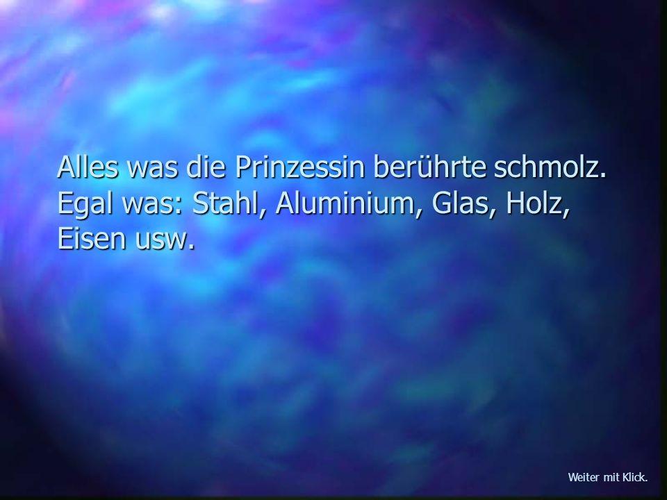 Alles was die Prinzessin berührte schmolz