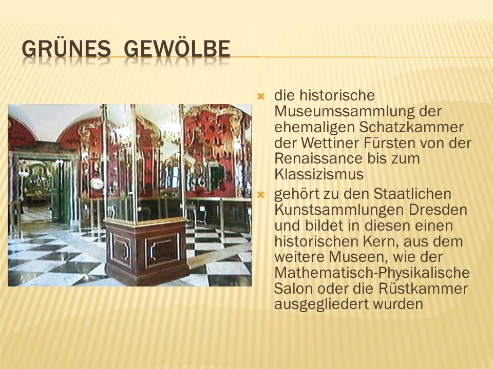 Grünes gewölbe die historische Museumssammlung der ehemaligen Schatzkammer der Wettiner Fürsten von der Renaissance bis zum Klassizismus.