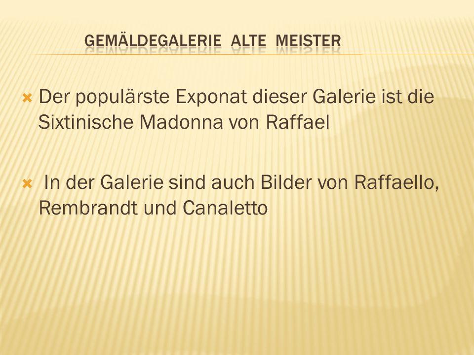 Der populärste Exponat dieser Galerie ist die Sixtinische Madonna von Raffael