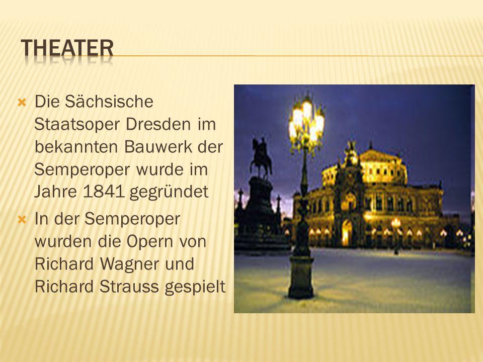 Theater Die Sächsische Staatsoper Dresden im bekannten Bauwerk der Semperoper wurde im Jahre 1841 gegründet.