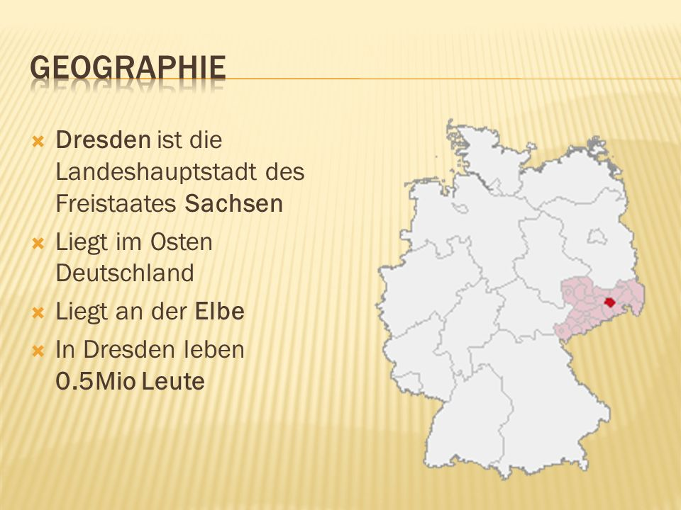 Geographie Dresden ist die Landeshauptstadt des Freistaates Sachsen