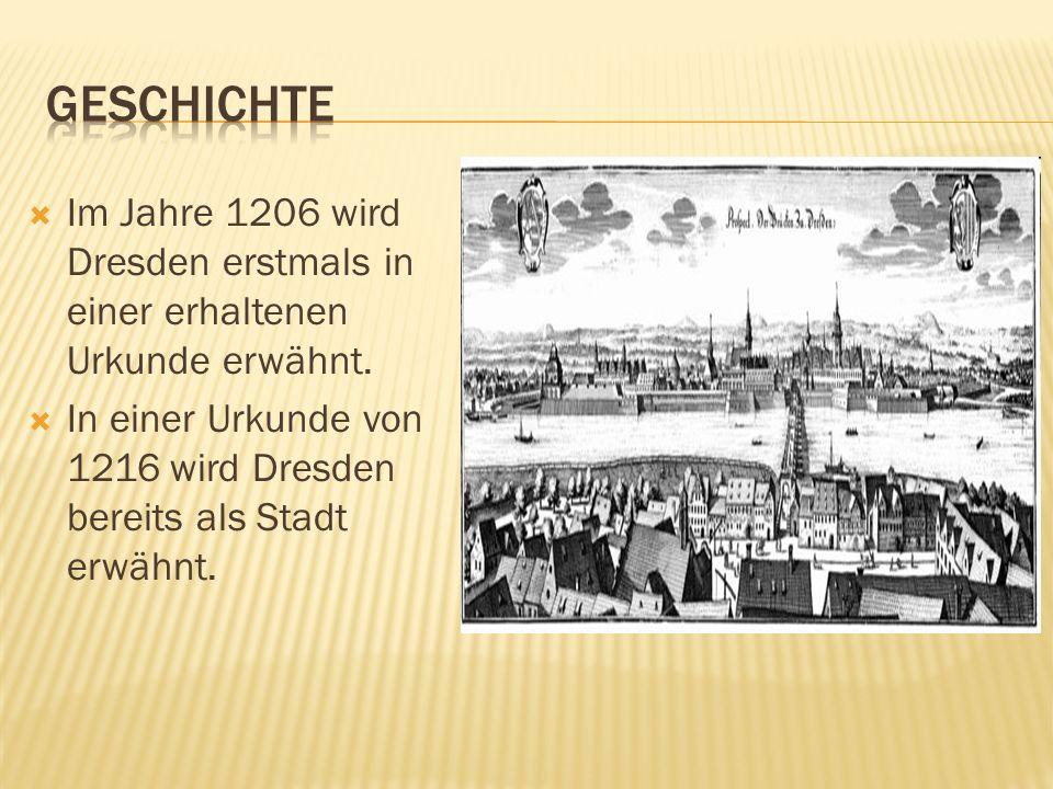 geschichte Im Jahre 1206 wird Dresden erstmals in einer erhaltenen Urkunde erwähnt.