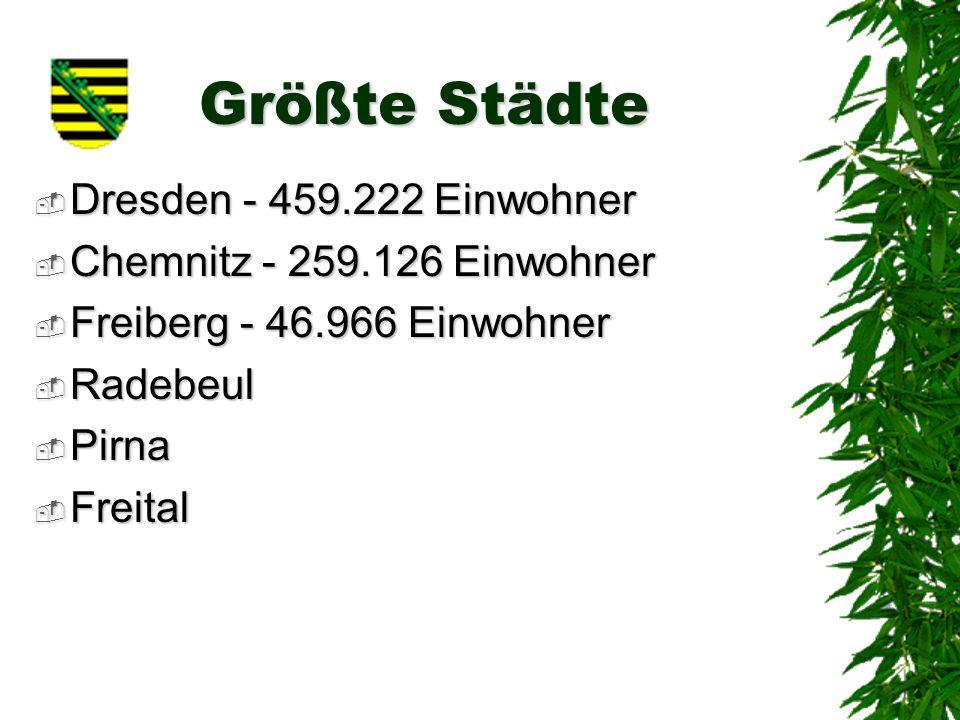 Größte Städte Dresden - 459.222 Einwohner Chemnitz - 259.126 Einwohner