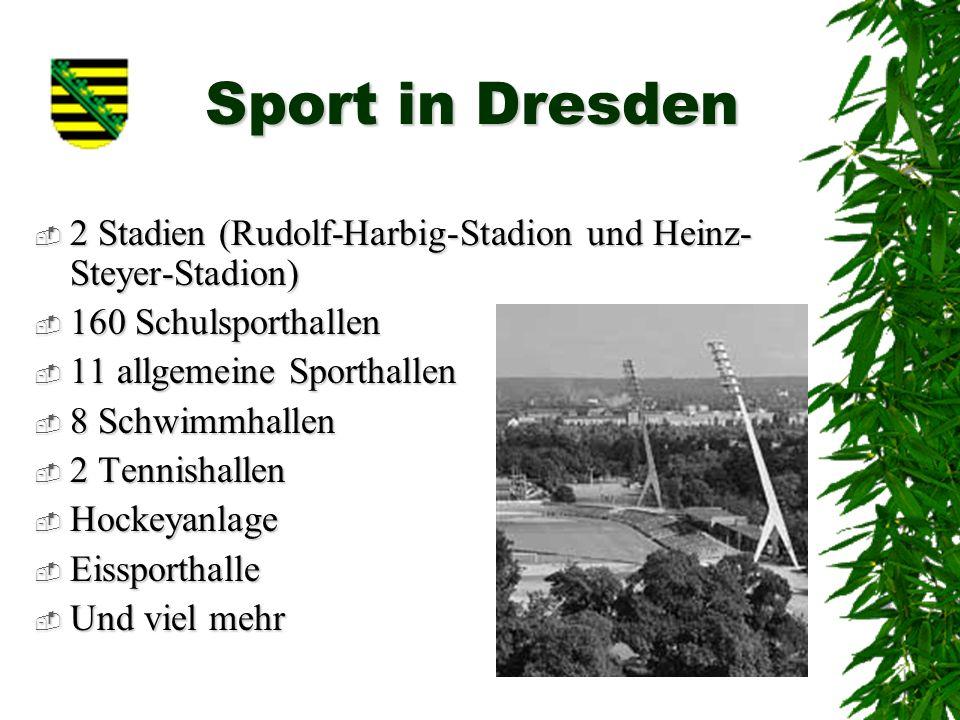 Sport in Dresden 2 Stadien (Rudolf-Harbig-Stadion und Heinz-Steyer-Stadion) 160 Schulsporthallen. 11 allgemeine Sporthallen.
