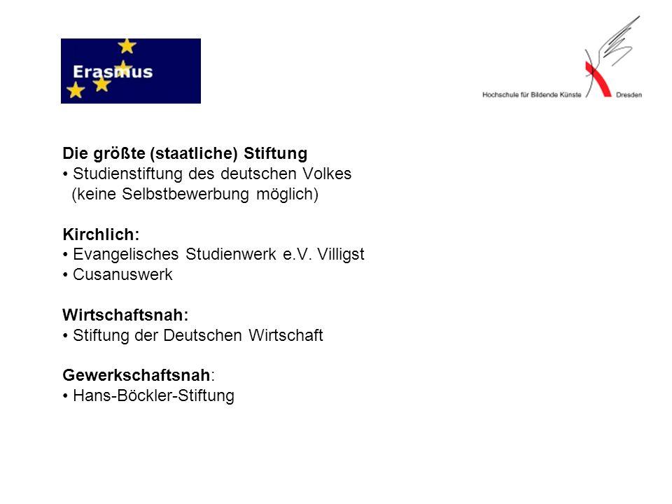Die größte (staatliche) Stiftung • Studienstiftung des deutschen Volkes (keine Selbstbewerbung möglich) Kirchlich: • Evangelisches Studienwerk e.V.