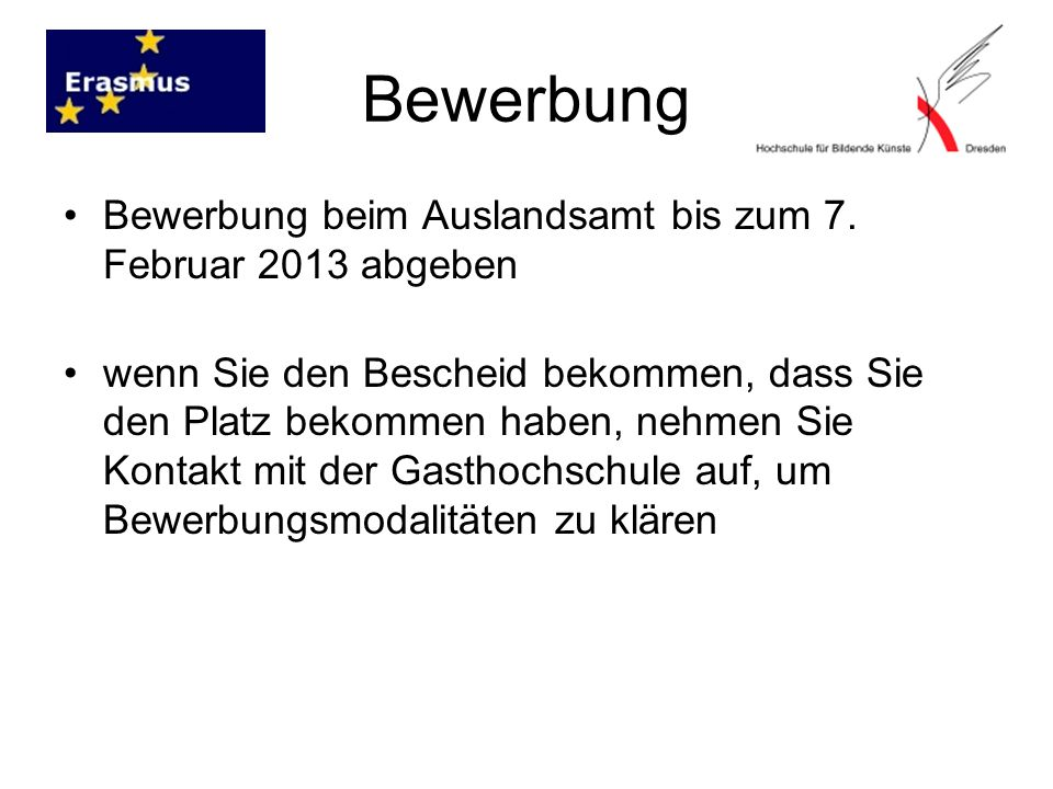 Bewerbung Bewerbung beim Auslandsamt bis zum 7. Februar 2013 abgeben