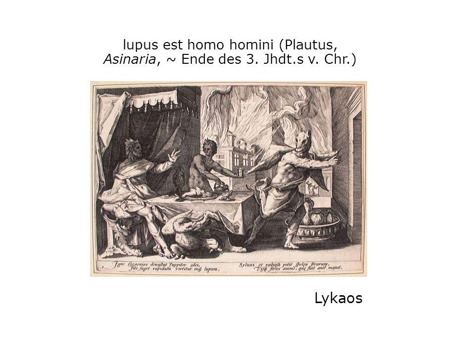 lupus est homo homini (Plautus, Asinaria, ~ Ende des 3. Jhdt. s v. Chr