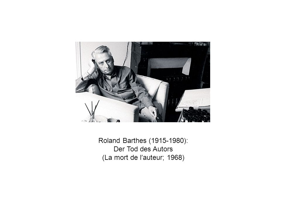 Roland Barthes (1915-1980): Der Tod des Autors (La mort de l'auteur; 1968)