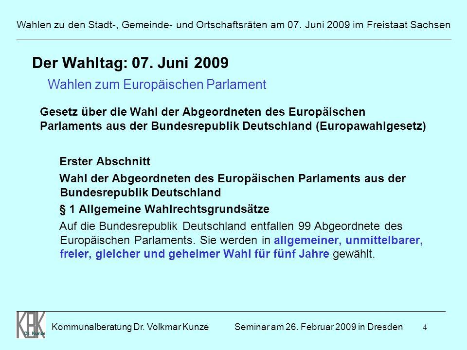 Der Wahltag: 07. Juni 2009 Wahlen zum Europäischen Parlament