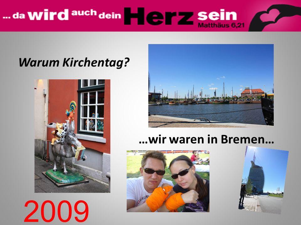 Warum Kirchentag …wir waren in Bremen…