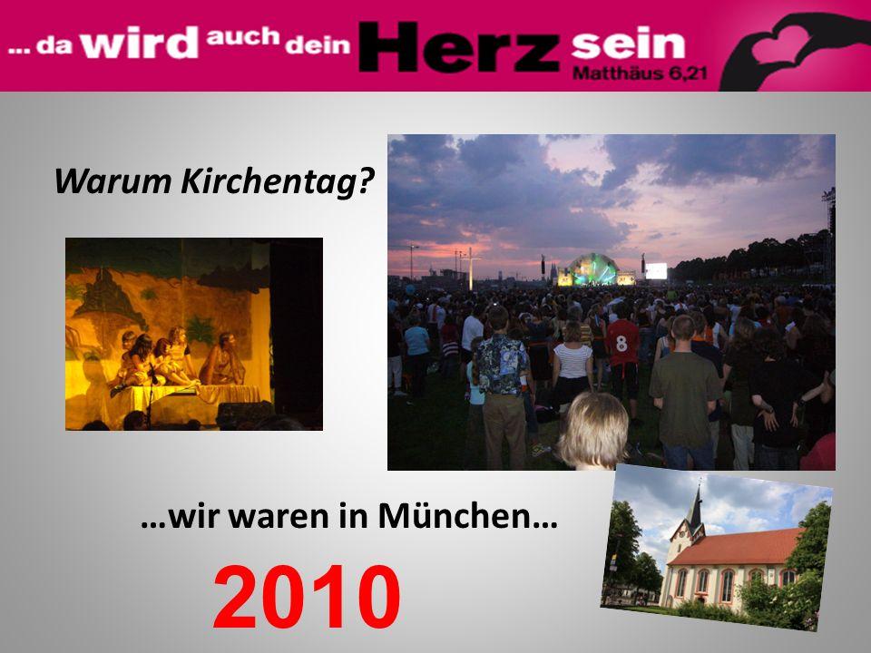 Warum Kirchentag …wir waren in München…