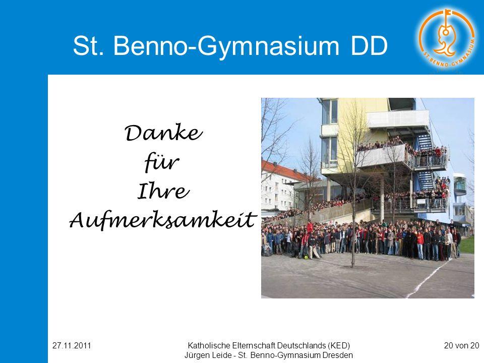 St. Benno-Gymnasium DD Danke für Ihre Aufmerksamkeit 27.11.2011