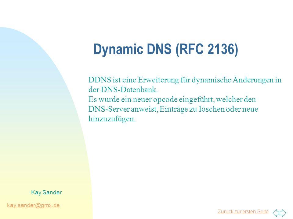 Dynamic DNS (RFC 2136) DDNS ist eine Erweiterung für dynamische Änderungen in. der DNS-Datenbank. Es wurde ein neuer opcode eingeführt, welcher den.