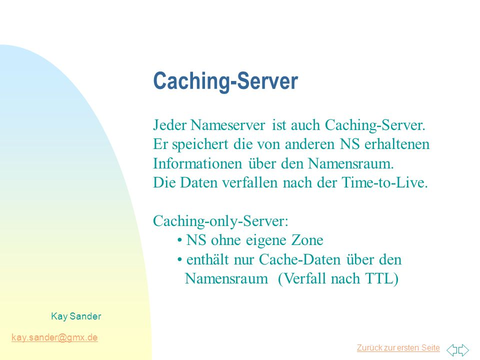 Caching-Server Jeder Nameserver ist auch Caching-Server.