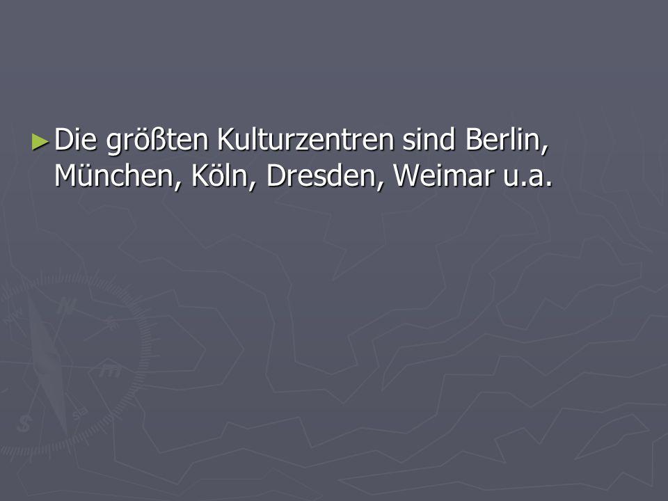 Die größten Kulturzentren sind Berlin, München, Köln, Dresden, Weimar u.a.