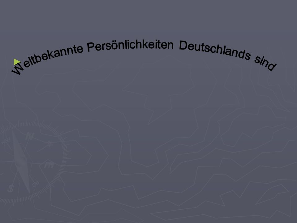 Weltbekannte Persönlichkeiten Deutschlands sind