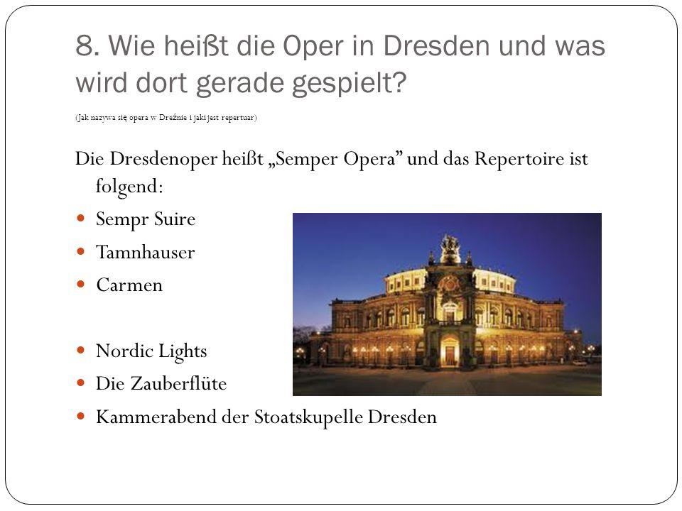 8. Wie heißt die Oper in Dresden und was wird dort gerade gespielt