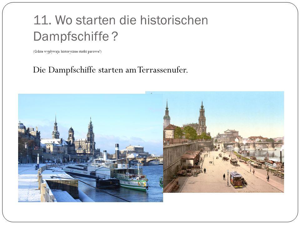 11. Wo starten die historischen Dampfschiffe