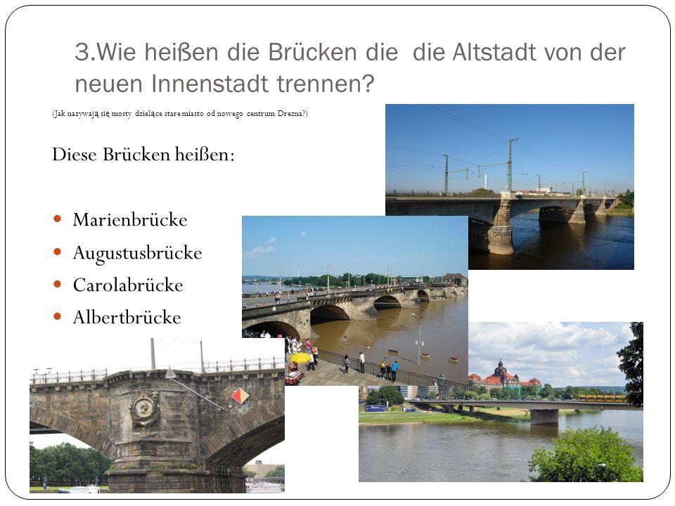 3.Wie heißen die Brücken die die Altstadt von der neuen Innenstadt trennen
