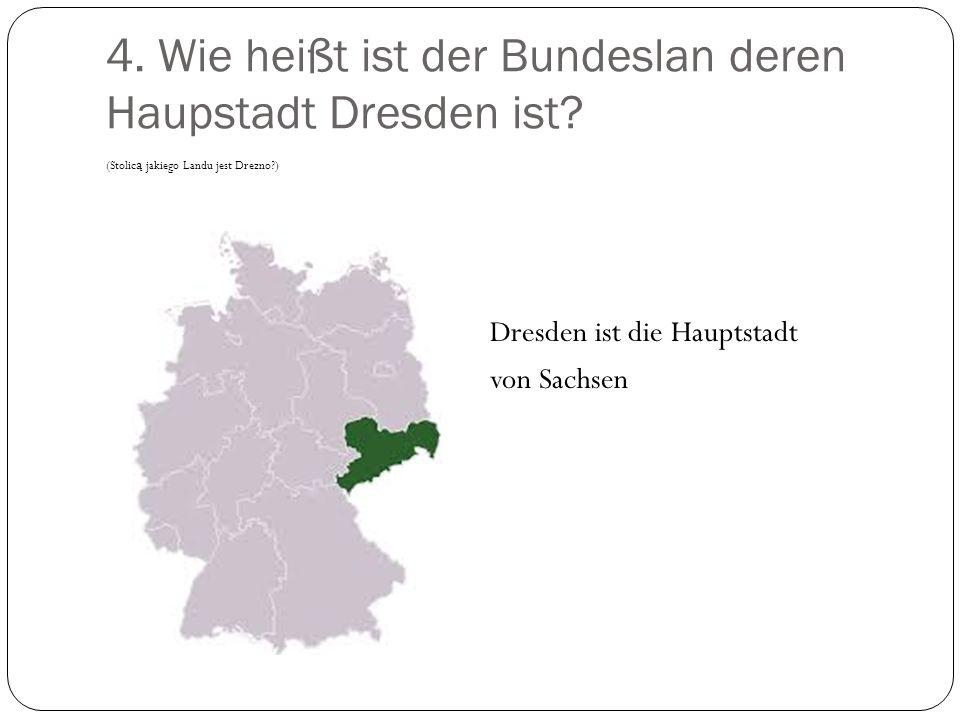 4. Wie heißt ist der Bundeslan deren Haupstadt Dresden ist