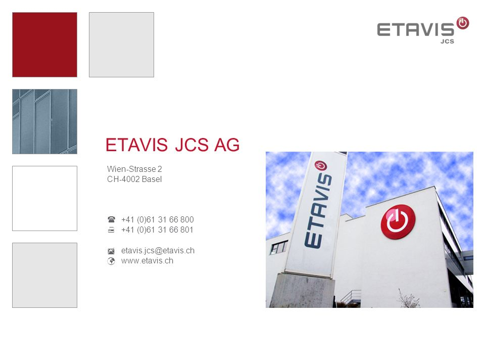 ETAVIS JCS AG Wien-Strasse 2 CH-4002 Basel  +41 (0)61 31 66 800