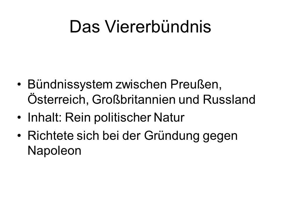 Das Viererbündnis Bündnissystem zwischen Preußen, Österreich, Großbritannien und Russland. Inhalt: Rein politischer Natur.