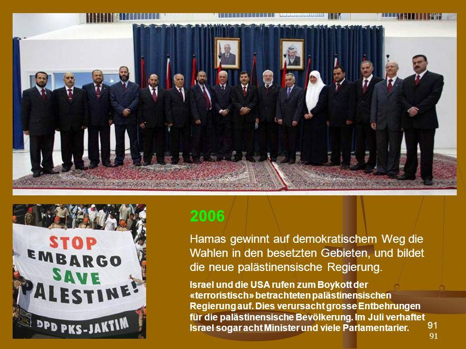 2006 Hamas gewinnt auf demokratischem Weg die Wahlen in den besetzten Gebieten, und bildet die neue palästinensische Regierung.