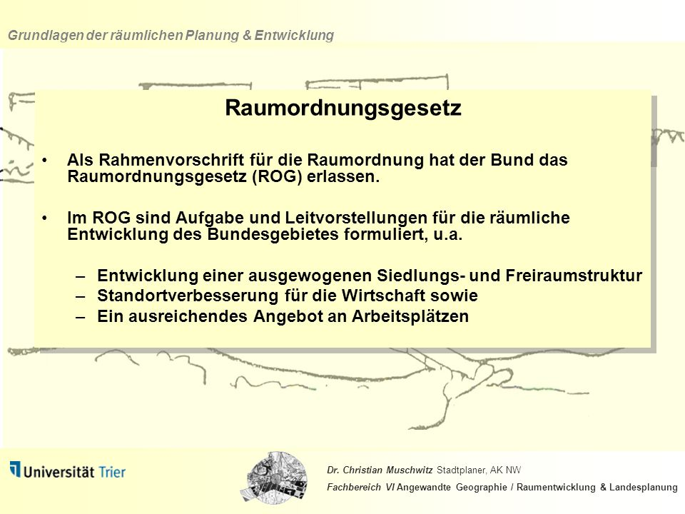 Raumordnungsgesetz Als Rahmenvorschrift für die Raumordnung hat der Bund das Raumordnungsgesetz (ROG) erlassen.