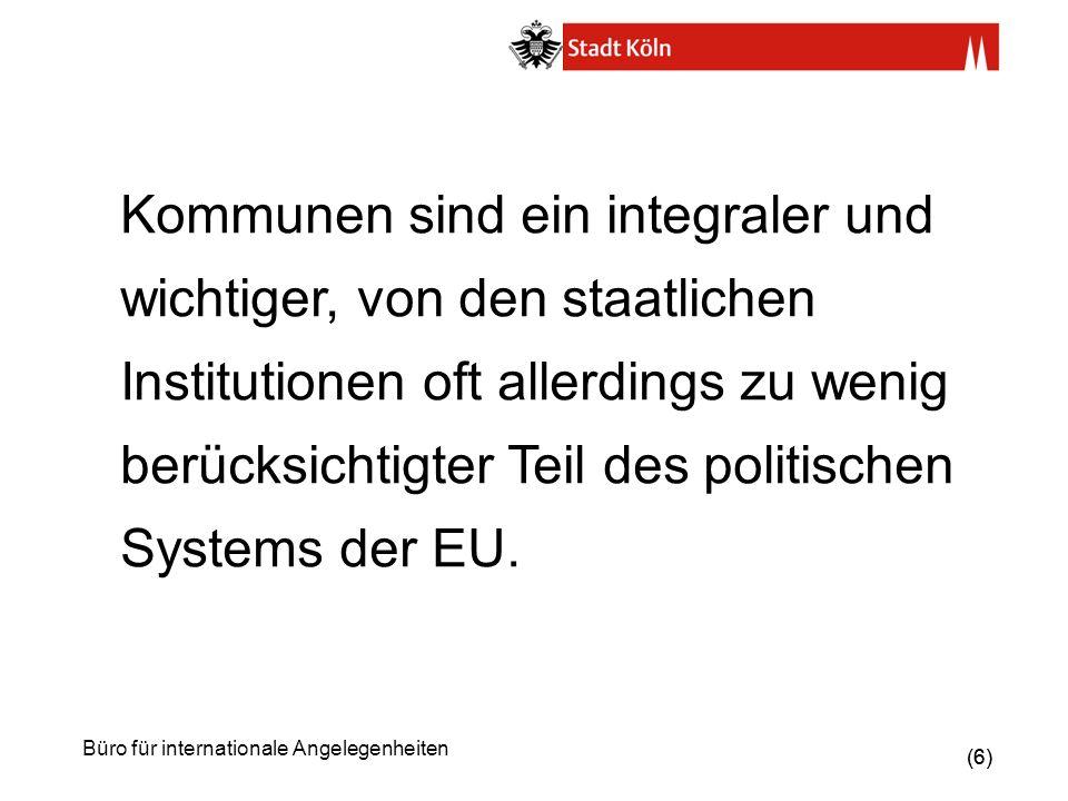 Kommunen sind ein integraler und wichtiger, von den staatlichen Institutionen oft allerdings zu wenig berücksichtigter Teil des politischen Systems der EU.