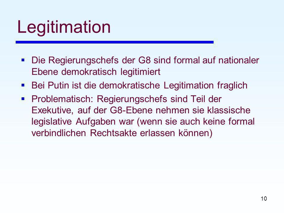 Legitimation Die Regierungschefs der G8 sind formal auf nationaler Ebene demokratisch legitimiert.