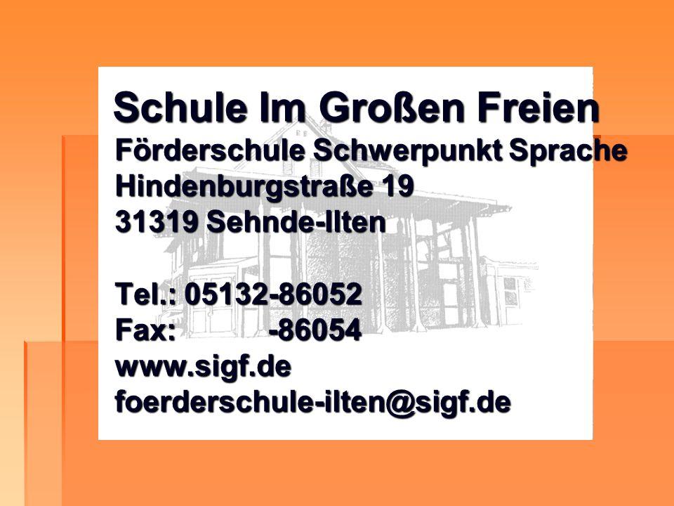 Schule Im Großen Freien Förderschule Schwerpunkt Sprache Hindenburgstraße 19 31319 Sehnde-Ilten Tel.: 05132-86052 Fax: -86054 www.sigf.de foerderschule-ilten@sigf.de