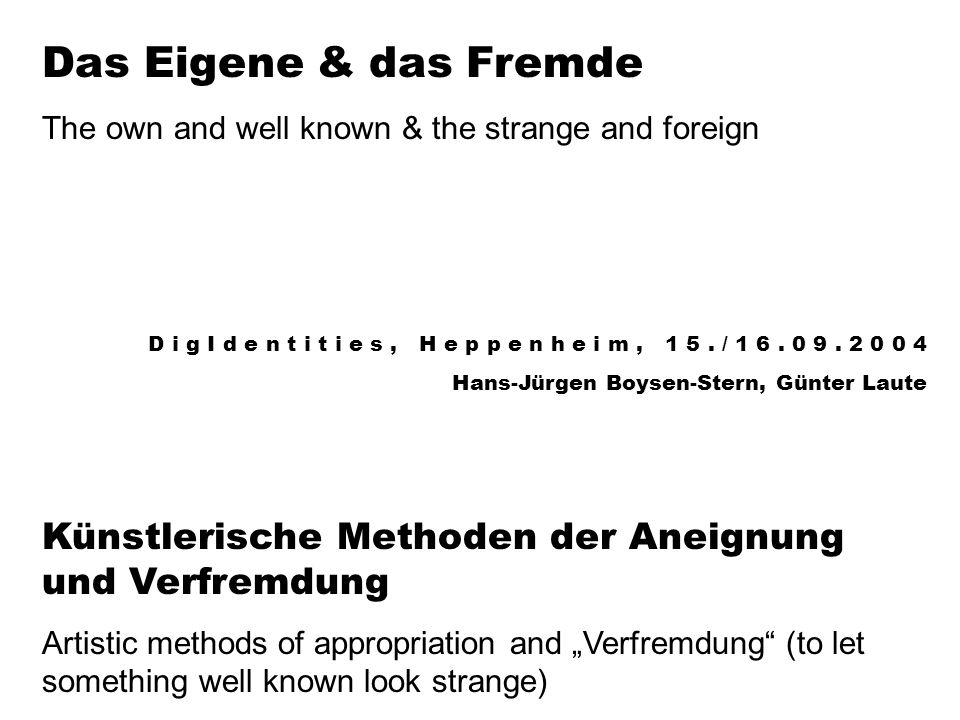 Das Eigene & das Fremde The own and well known & the strange and foreign.