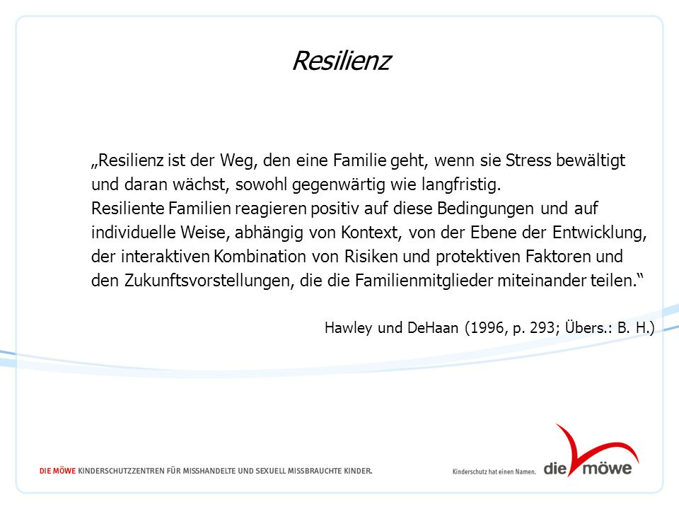 """09.10.13 Resilienz. """"Resilienz ist der Weg, den eine Familie geht, wenn sie Stress bewältigt. und daran wächst, sowohl gegenwärtig wie langfristig."""