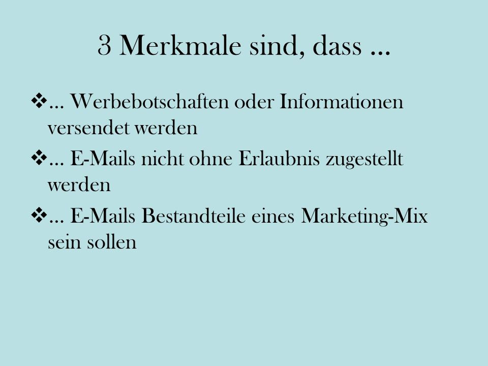 3 Merkmale sind, dass … … Werbebotschaften oder Informationen versendet werden. … E-Mails nicht ohne Erlaubnis zugestellt werden.