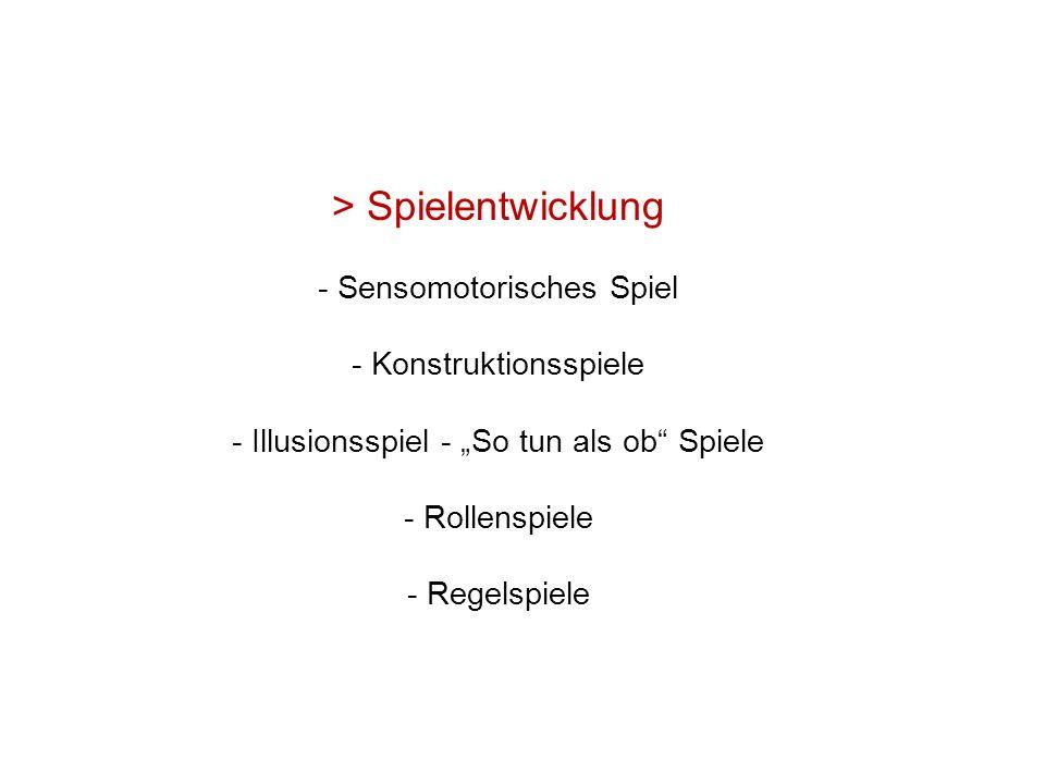 """> Spielentwicklung - Sensomotorisches Spiel - Konstruktionsspiele - Illusionsspiel - """"So tun als ob Spiele - Rollenspiele - Regelspiele"""