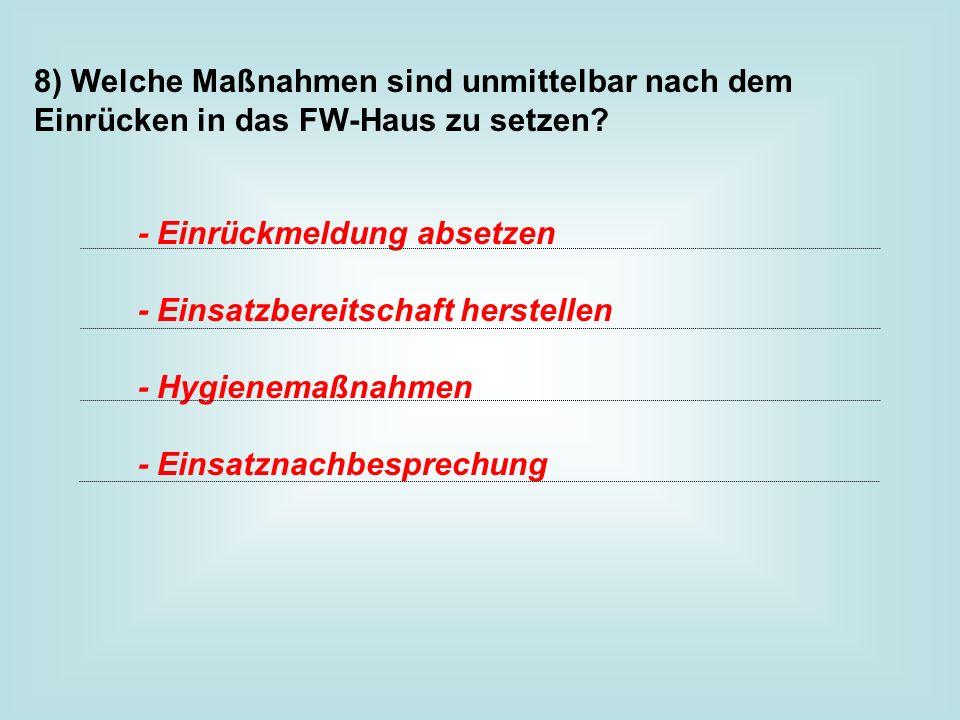 8) Welche Maßnahmen sind unmittelbar nach dem Einrücken in das FW-Haus zu setzen