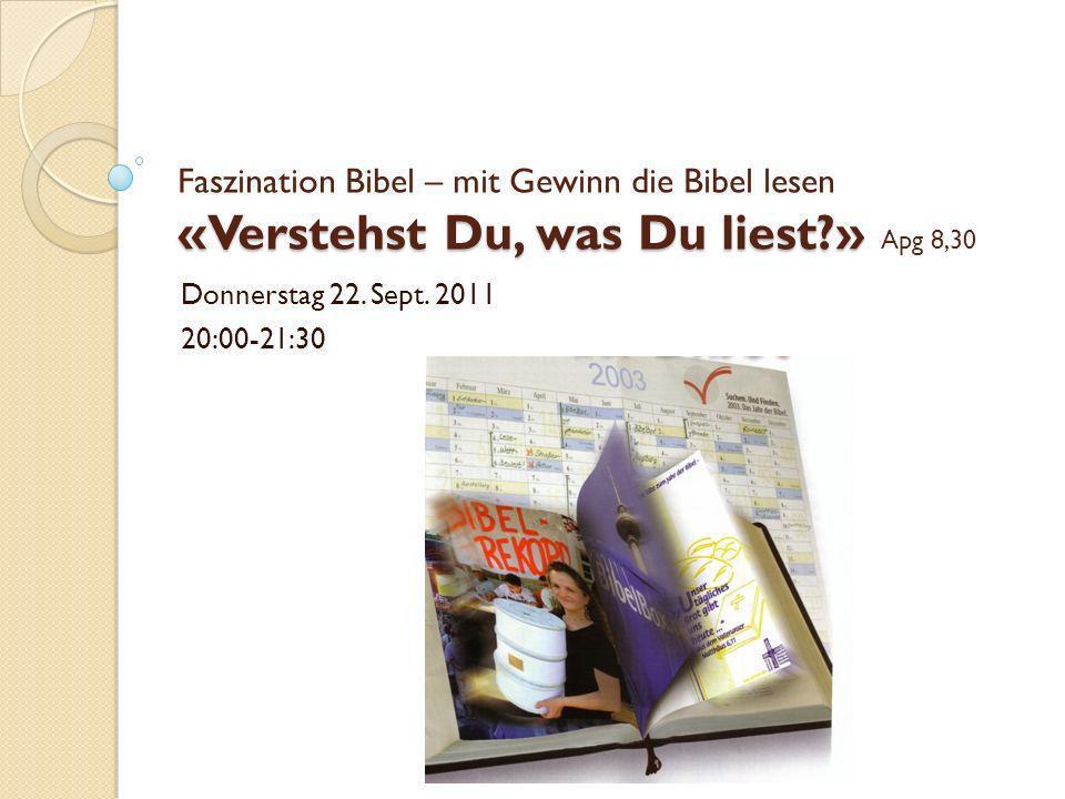 Faszination Bibel – mit Gewinn die Bibel lesen «Verstehst Du, was Du liest » Apg 8,30