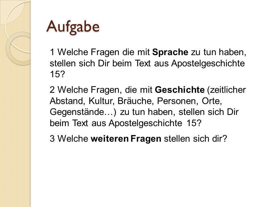 Aufgabe 1 Welche Fragen die mit Sprache zu tun haben, stellen sich Dir beim Text aus Apostelgeschichte 15