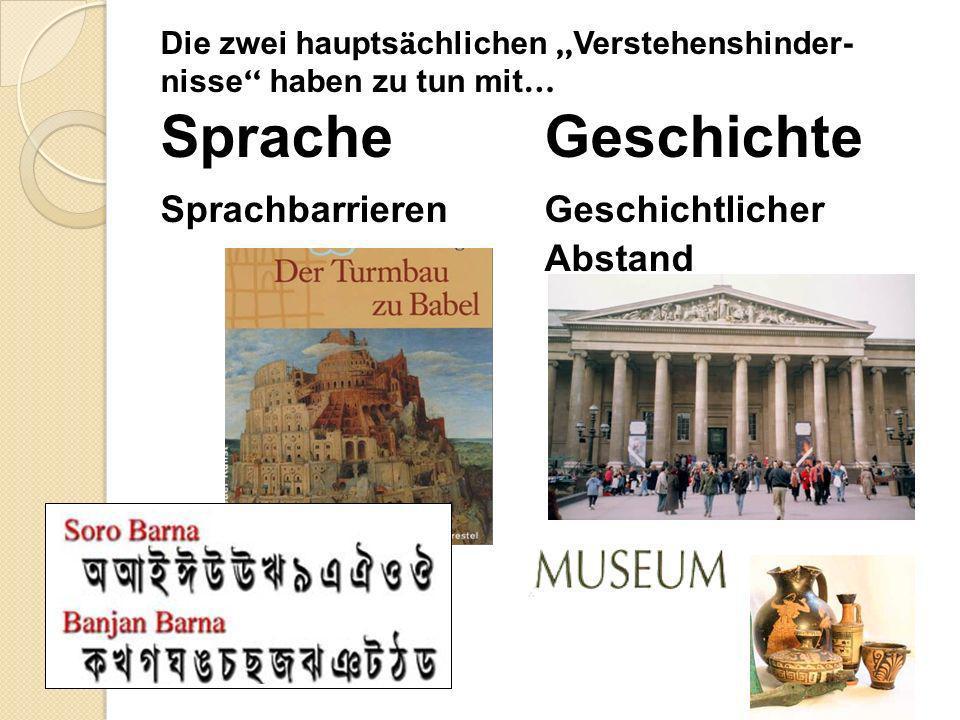 """Die zwei hauptsächlichen """"Verstehenshinder-nisse haben zu tun mit… Sprache Geschichte Sprachbarrieren Geschichtlicher Abstand"""