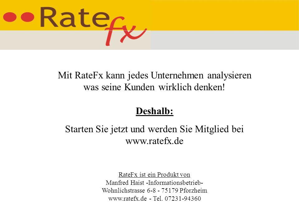 Mit RateFx kann jedes Unternehmen analysieren was seine Kunden wirklich denken! Deshalb:
