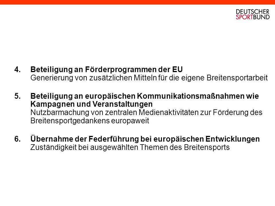 4. Beteiligung an Förderprogrammen der EU Generierung von zusätzlichen Mitteln für die eigene Breitensportarbeit