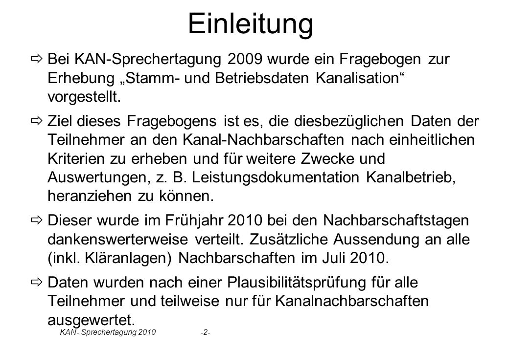 """Einleitung Bei KAN-Sprechertagung 2009 wurde ein Fragebogen zur Erhebung """"Stamm- und Betriebsdaten Kanalisation vorgestellt."""