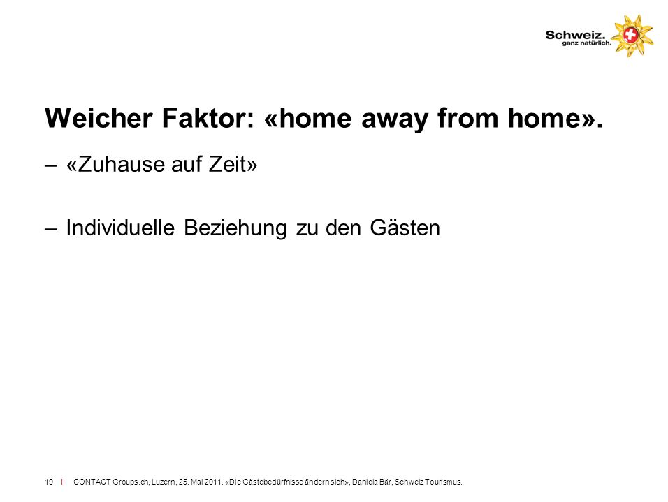 Weicher Faktor: «home away from home».