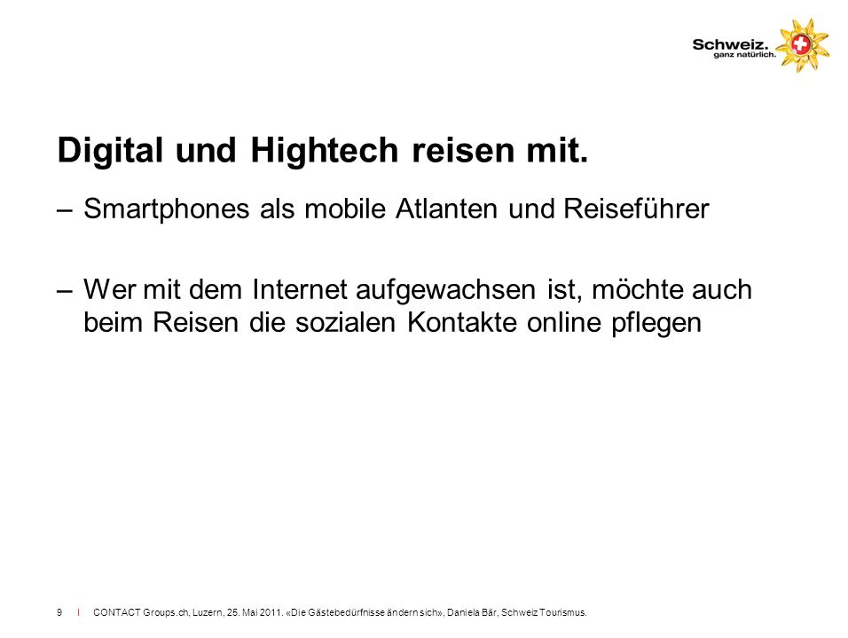 Digital und Hightech reisen mit.