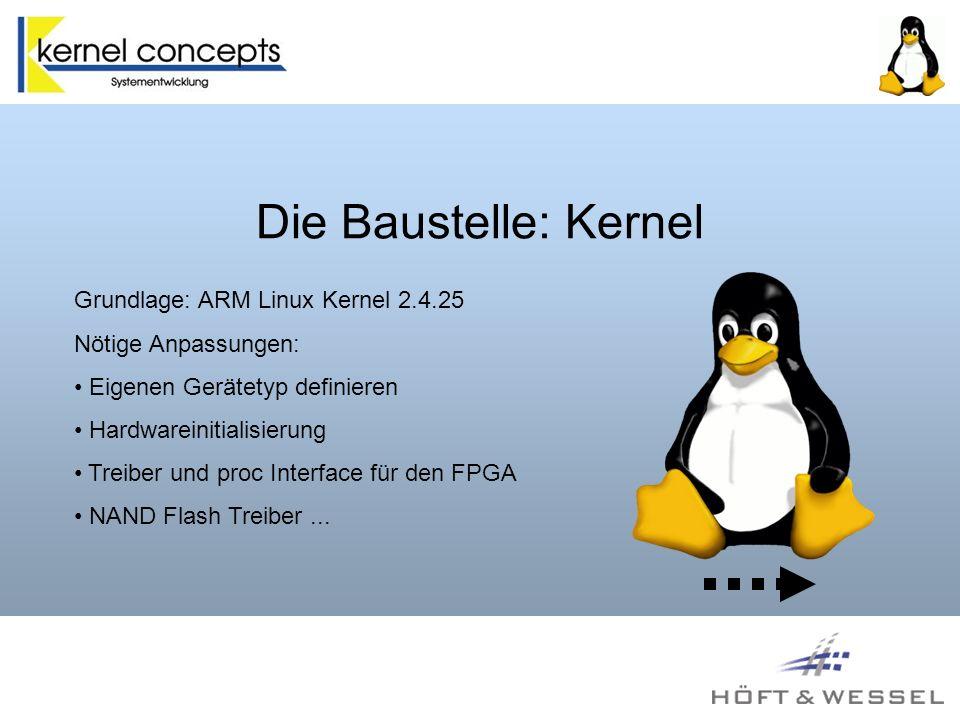 Die Baustelle: Kernel Grundlage: ARM Linux Kernel 2.4.25