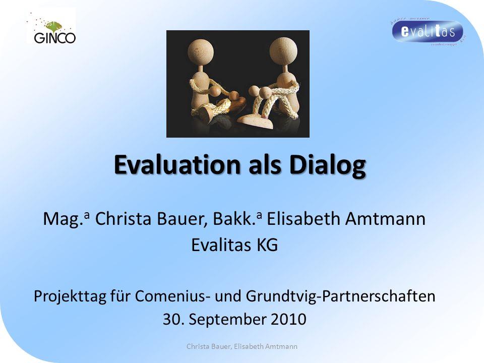 Evaluation als Dialog Mag.a Christa Bauer, Bakk.a Elisabeth Amtmann