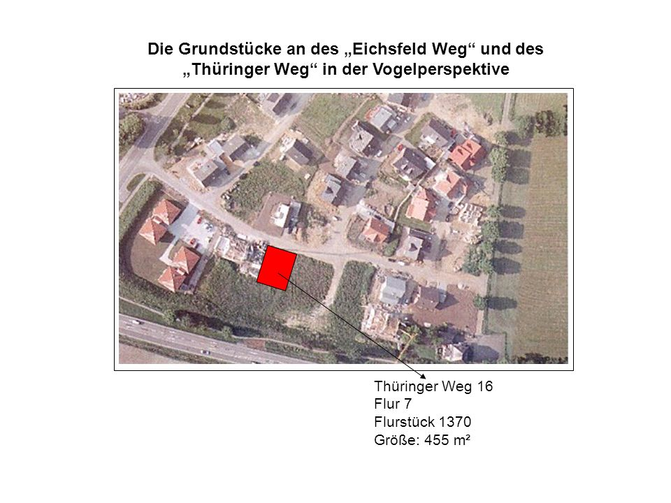 """Die Grundstücke an des """"Eichsfeld Weg und des """"Thüringer Weg in der Vogelperspektive"""