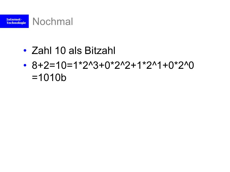 Nochmal Zahl 10 als Bitzahl 8+2=10=1*2^3+0*2^2+1*2^1+0*2^0 =1010b