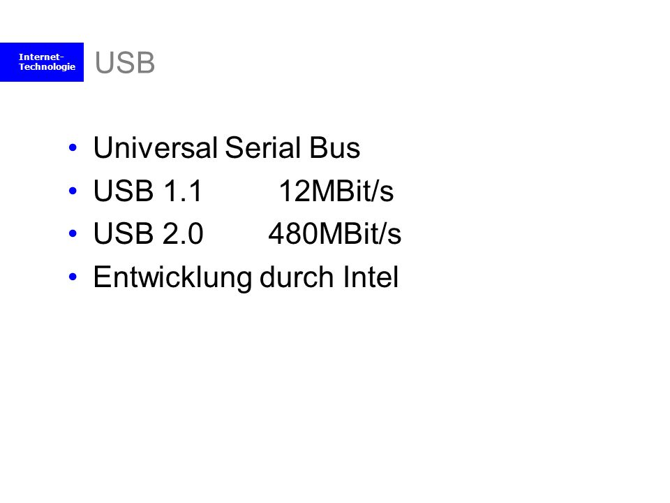 USB Universal Serial Bus USB 1.1 12MBit/s USB 2.0 480MBit/s Entwicklung durch Intel