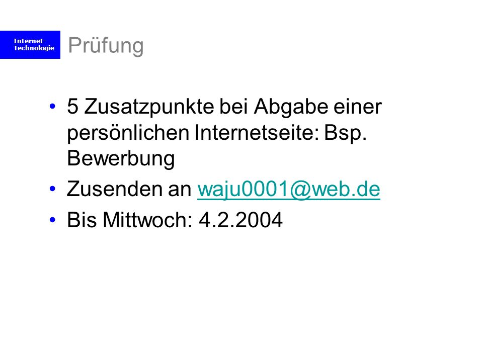 Prüfung 5 Zusatzpunkte bei Abgabe einer persönlichen Internetseite: Bsp. Bewerbung. Zusenden an waju0001@web.de.